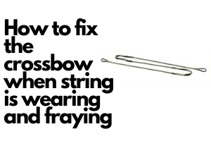 HOW TO FIX THE CROSSBOW WHEN STRING IS WEARING AND FRAYING